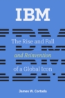 IBM : The Rise and Fall and Reinvention of a Global Icon - eBook