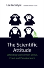 The Scientific Attitude : Defending Science from Denial, Fraud, and Pseudoscience - eBook