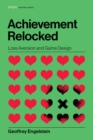 Achievement Relocked : Loss Aversion and Game Design - eBook