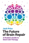The Future of Brain Repair : A Realist's Guide to Stem Cell Therapy - eBook