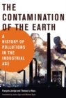 The Contamination of the Earth : A History of Pollutions in the Industrial Age - eBook