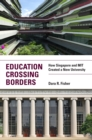 Education Crossing Borders : How Singapore and MIT Created a New University - eBook