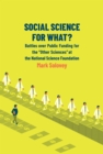 "Social Science for What? : Battles over Public Funding for the ""Other Sciences"" at the National Science Foundation - eBook"