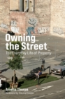 Owning the Street : The Everyday Life of Property - eBook