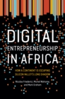 Digital Entrepreneurship in Africa : How a Continent Is Escaping Silicon Valley's Long Shadow - eBook
