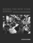 Riding the New York Subway : The Invention of the Modern Passenger - eBook
