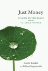 Just Money : Mission-Driven Banks and the Future of Finance - eBook
