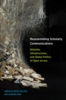 Reassembling Scholarly Communications : Histories, Infrastructures, and Global Politics of Open Access - eBook