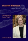 Elizabeth Blackburn and the Story of Telomeres : Deciphering the Ends of DNA - Book