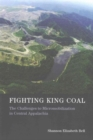Fighting King Coal : The Challenges to Micromobilization in Central Appalachia - Book