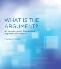 What Is the Argument? : An Introduction to Philosophical Argument and Analysis - Book