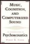 Music, Cognition, and Computerized Sound : An Introduction to Psychoacoustics - Book