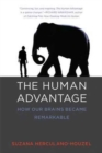The Human Advantage : How Our Brains Became Remarkable - Book