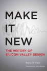 Make It New : A History of Silicon Valley Design - Book