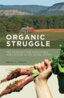 Organic Struggle : The Movement for Sustainable Agriculture in the United States - Book