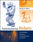 Autonomous Robots : From Biological Inspiration to Implementation and Control - Book