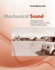 Mechanical Sound : Technology, Culture, and Public Problems of Noise in theTwentieth Century - Book