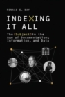 Indexing It All : The Subject in the Age of Documentation, Information, and Data - Book