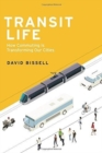 Transit Life : How Commuting Is Transforming Our Cities - Book