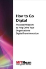 How to Go Digital : Practical Wisdom to Help Drive Your Organization's Digital Transformation - Book