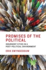 Promises of the Political : Insurgent Cities in a Post-Political Environment - Book