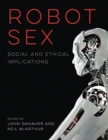 Robot Sex : Social and Ethical Implications - Book