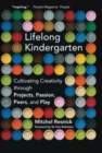 Lifelong Kindergarten : Cultivating Creativity through Projects, Passion, Peers, and Play - Book