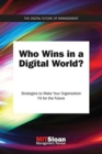 Who Wins in a Digital World? : Strategies to Make Your Organization Fit for the Future - Book