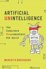Artificial Unintelligence : How Computers Misunderstand the World - Book