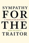 Sympathy for the Traitor : A Translation Manifesto - Book