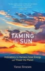 Taming the Sun : Innovations to Harness Solar Energy and Power the Planet - Book