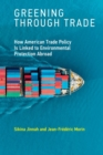 Greening through Trade : How American Trade Policy Is Linked to Environmental Protection Abroad - Book