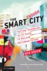 The Smart Enough City : Putting Technology in Its Place to Reclaim Our Urban Future - Book