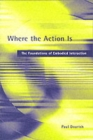 Where the Action Is : The Foundations of Embodied Interaction - Book