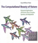 The Computational Beauty of Nature : Computer Explorations of Fractals, Chaos, Complex Systems, and Adaptation - Book