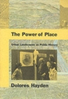 The Power of Place : Urban Landscapes as Public History - Book