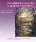 Computational Explorations in Cognitive Neuroscience : Understanding the Mind by Simulating the Brain - Book