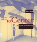 From Margin to Center : The Spaces of Installation Art - Book