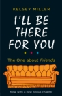 I'll Be There For You : The Ultimate Book for Friends Fans Everywhere - Book