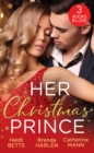 Her Christmas Prince : Christmas in His Royal Bed / Royal Holiday Bride / Yuletide Baby Surprise - Book