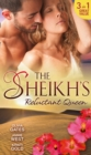 The Sheikh's Reluctant Queen : The Sheikh's Destiny (Desert Knights, Book 3) / Defying Her Desert Duty / One Night with the Sheikh - Book