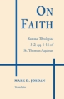 On Faith : Summa Theologiae 2-2, qq. 1-16 of St. Thomas Aquinas - eBook