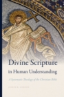 Divine Scripture in Human Understanding : A Systematic Theology of the Christian Bible - Book