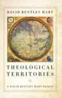 Theological Territories : A David Bentley Hart Digest - Book