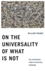 On the Universality of What Is Not : The Apophatic Turn in Critical Thinking - Book