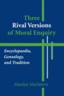 Three Rival Versions of Moral Enquiry : Encyclopaedia, Genealogy, and Tradition - eBook
