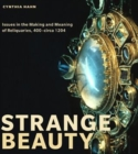 Strange Beauty : Issues in the Making and Meaning of Reliquaries, 400-circa 1204 - Book