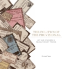 The Politics of the Provisional : Art and Ephemera in Revolutionary France - eBook