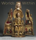 Worlds Within : Opening the Medieval Shrine Madonna - Book