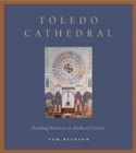 Toledo Cathedral : Building Histories in Medieval Castile - Book